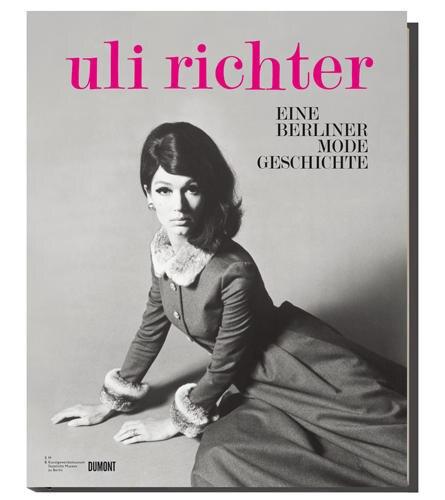 """Christine Waidenschlager und Gesa Kessemeier: """"Uli Richter. Eine Berliner Mode Geschichte"""", Dumont, 240 S., 39,90 Euro"""