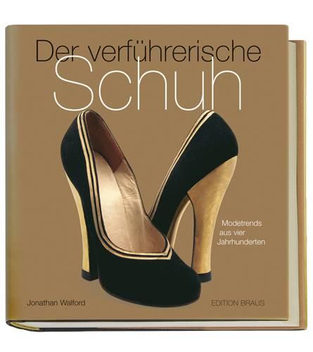 """Jonathan Walford: """"Der Verführerische Schuh. Schuhmode aus vier Jahrhunderten"""", Edition Braus, 288 S., 39,90 Euro"""