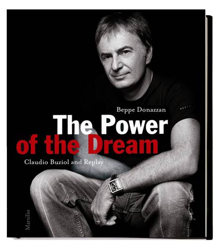 "Beppe Donazzan: ""The Power of the dream. Claudio Buziol and Replay"", Marsilio editore, 25 Euro (Replay-Store)"