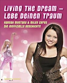 Die inoffizielle Geschichte von Hannah Montana und Miley Cyrus: Living the dream