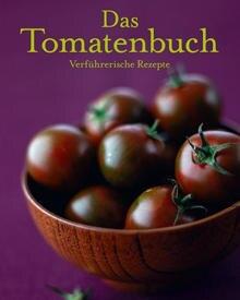 """Klassische und überraschende Gerichte rund um die Tomate stellt dieses Buch vor. (""""Das Tomatenbuch. Verführerische Rezepte"""", Ede"""