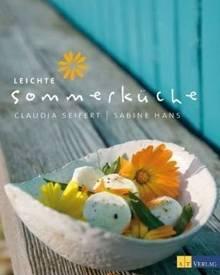 """80 Rezepte, die Lust machen auf das Kochen und Genießen im Sommer - mit saisonalen Zutaten und frischen Aromen. (""""Leichte Sommer"""