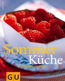 So schmeckt der Sommer: Ideen fürs Picknick, Rezepte mit gartenfrischen Zutaten, Urlaubsklassiker und kühle Erfrischungen in ein