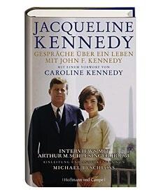 """Jacqueline Kennedy: """"Gespräche über ein Leben mit John F. Kennedy"""". Mit einem Vorwort von Caroline Kennedy. Hoffmann und Campe,"""