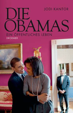 """""""Die Obamas. Ein öffentliches Leben"""" von Jodi Kantor, Washington-Korrespondentin der """"New York Times"""" (Droemer Verlag, 415 S., 1"""