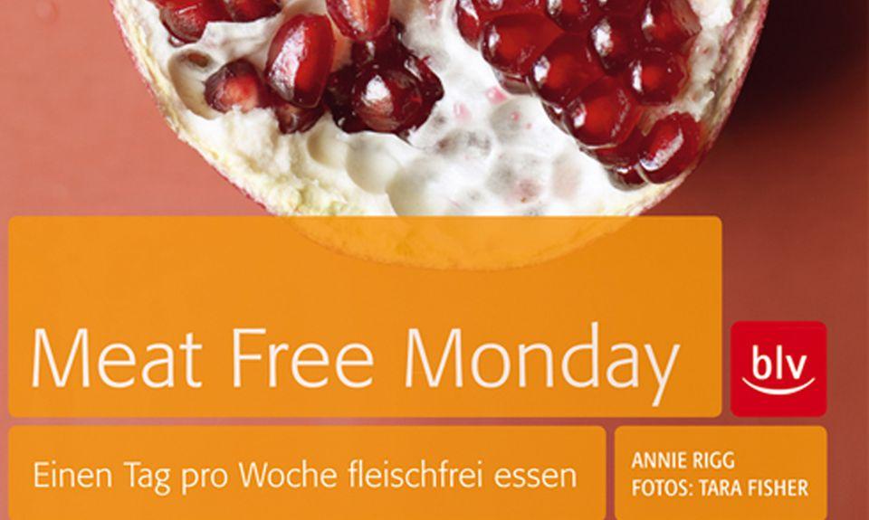 """Annie Rigg, Tara Fisher: """"Meat Free Monday. Einen Tag pro Woche fleischfrei essen"""", München (blv), 2012."""