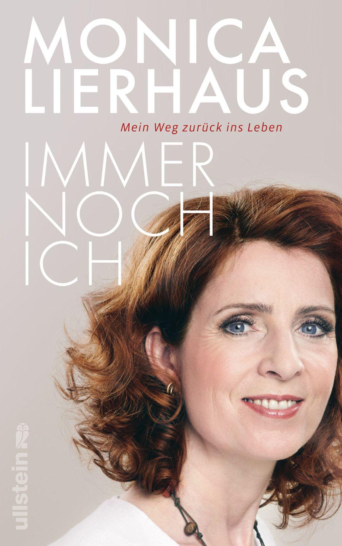 """Eindringlich In """"Immer noch ich"""" erzählt Monica Lierhaus von ihrer Genesung (Ullstein, 272 S., 19,99 Euro)"""
