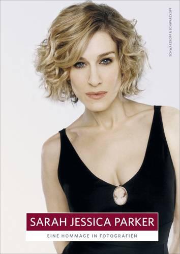 Die Bildband »SARAH JESSICA PARKER« erscheint zum 45. Geburtstag der Stilikone am 25. März 2010 im Berliner Verlag Schwarzkopf &