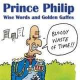 """Prince Philip: Wise Words and Golden Gaffes  Die lockeren und teils etwas unüberlegten Aussprüche des künftigen Zweifach-Urgroßvaters Prinz Philip, Herzog von Edinburgh, sind legendär. Nicht umsonst führt er auch den Beinamen """"The Prince of Political Incorrectness"""". In diesem Buch sind die Highlights von Phil Dampier und Ashley Walton 2012 zusammengefasst worden. No bloody waste of time! Rund 14 Euro, im Buchhandel bestellbar."""