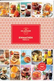 """Mehr als 200 klassische und neue Rezeptideen für Eingemachtes und Eingekochtes – von Konfitüren, Marmeladen und Gelees bis hin zu Säften, Likören und hutneys. (""""Einmachen von A–Z"""", Dr. Oetker Verlag, 224 S., 12,99 Euro)"""