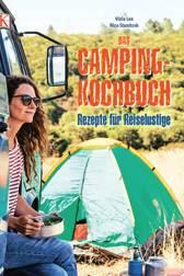 """Koch Nico Stanitzok und Food- und Reiseredakteurin Viola Lex servieren Outdoor-Rezepte für Reiselustige und Festivalbesucher – Pack-Checklisten inklusive. (""""Das Camping- Kochbuch"""", DK Verlag, 160 S., 16,95 Euro)"""