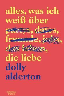 """Dolly Alderton: """"Alles, was ich weiß über die Liebe"""", erschienen bei Kiepenheuer & Witsch, ca. 15 Euro"""