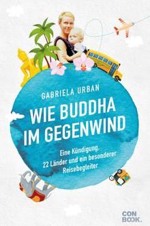 """""""Wie Buddha im Gegenwind – eine Kündigung, 22 Länder und ein besonderer Reisebegleiter"""" von Gabriela Urban. ca. 15 euro"""